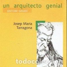 Libros: ANTONI GAUDÍ. UN ARQUITECTO GENIAL, JOSEP MARIA TARRAGONA. Lote 210399031