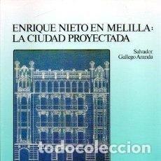 Libros: ENRIQUE NIETO EN MELILLA: LA CIUDAD PROYECTADA - GALLEGO ARANDA, SALVADOR. Lote 210404335