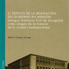 Libros: EL EDIFICIO DE LA DELEGACIÓN DEL GOBIERNO EN ARAGÓN... (MÓNICA VÁZQUEZ) I.F.C. 2020. Lote 210768015
