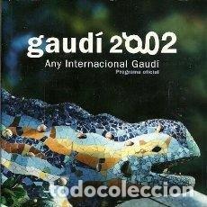 Libros: GAUDÍ 2002 ANY INTERNACIONAL GAUDÍ PROGRAMA OFICIAL. Lote 211422404
