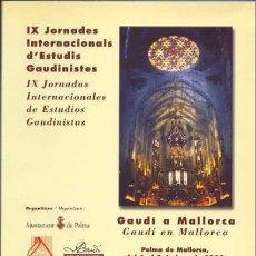 Libros: IX JORNADES INTERNACIONALS D'ESTUDIS GAUDINISTES. GAUDÍ A MALLORCA. GAUDÍ EN MALLORCA. Lote 220956653