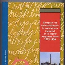 Libros: BIEL. ZARAGOZA Y LA INDUSTRIALIZACIÓN. LA ARQ. INDUSTRIAL EN LA C. ARAGONESA ENTRE 1875-1936. 2004.. Lote 213876641