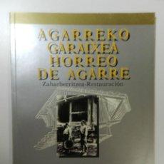 Libros: AGARREKO GARAIXEA HORREO DE AGARRE ZAHARBERRITZEA 1988 IÑAKI ASPIAZU JESUS ARREGUI FERMIN LEIZAOLA. Lote 214255665