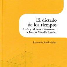 Libros: EL DICTADO DE LOS TIEMPOS. RAZÓN Y OFICIO EN LA ARQUITECTURA DE LORENZO MONCLÚS RAMÍREZ (R. BAMBÓ). Lote 220821246