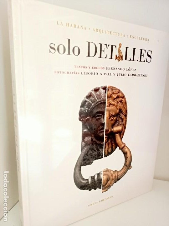 SOLO DETALLES, LA HABANA.ARQUITECTURA-ESCULTURA, GRETA EDITORES, 2004 (Libros Nuevos - Bellas Artes, ocio y coleccionismo - Arquitectura)