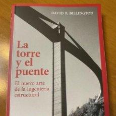 Libros: DAVID P. BILLINGTON. LA TORRE Y EL PUENTE: EL NUEVO ARTE DE LA INGENIERÍA ESTRUCTURAL. Lote 221503671
