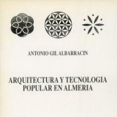Libros: ARQUITECTURA Y TECNOLOGÍA POPULAR EN ALMERÍA. ANTONIO GIL ALBARRACIN. Lote 221817791
