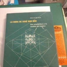 Libros: LA OBRA DE XOSÉ BAR BÓO .UNA ARQUITECTURA A LA MEDIDA DEL HOMBRE POR ALICIA GARRIDO FENÉS. Lote 222108382