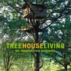 Livres: TREEHOUSE LIVING. 50 INNOVATIVE DESIGNS - 50 INNOVADORES DISEÑOS DE CASAS EN LOS ARBOLES. Lote 231539120