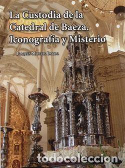 LA CUSTODIA DE LA CATEDRAL DE BAEZA. INOCOGRAFÍA Y MISTERIO. (Libros Nuevos - Bellas Artes, ocio y coleccionismo - Arquitectura)