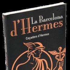 Libros: LA BARCELONA D´HERMES. CAÇADORS D´HERMES. Lote 235968650