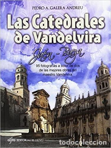 LAS CATEDRALES DE VANDELVIRA. JAÉN Y BAEZA. PEDRO GALERA ANDREU (Libros Nuevos - Bellas Artes, ocio y coleccionismo - Arquitectura)