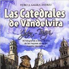 Libros: LAS CATEDRALES DE VANDELVIRA. JAÉN Y BAEZA. PEDRO GALERA ANDREU. Lote 236515050