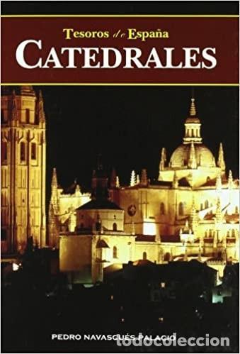 CATEDRALES.TESOROS DE ESPAÑA. PEDRO NAVASCUÉS PALACIO (Libros Nuevos - Bellas Artes, ocio y coleccionismo - Arquitectura)