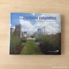 Libros: JARDINES COLGANTES - ARQUITECTURA DEL PAISAJE URBANO. Lote 238915585