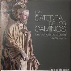 Libros: LA CATEDRAL DE LOS CAMINOS. UNA BIOGRAFÍA DE LA IGLESIA DE SANTIAGO.. Lote 241854400