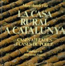 Libros: LA CASA RURAL A CATALUNYA MARC AURERLI VILA. Lote 243271385