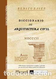 DICCIONARIO DE ARQUITECTURA CIVIL, DE BENITO BAILS. FACSÍMIL DE LA EDICIÓN DE 1802, VIUDA DE IBARRA (Libros Nuevos - Bellas Artes, ocio y coleccionismo - Arquitectura)