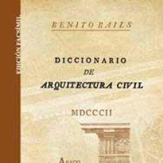 Libros: DICCIONARIO DE ARQUITECTURA CIVIL, DE BENITO BAILS. FACSÍMIL DE LA EDICIÓN DE 1802, VIUDA DE IBARRA. Lote 251140090