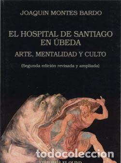 EL HOSPITAL DE SANTIAGO EN ÚBEDA. ARTE, MENTALIDAD Y CULTO. JOAQUÍN MONTES BARDO (Libros Nuevos - Bellas Artes, ocio y coleccionismo - Arquitectura)
