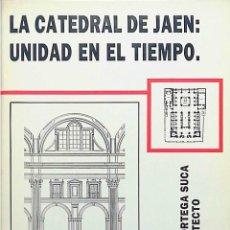 Libros: LA CATEDRAL DE JAÉN: UNIDAD EN EL TIEMPO.. Lote 258257645
