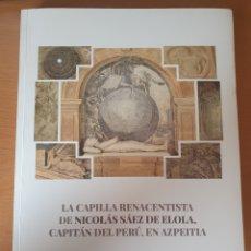 Libros: LA CAPILLA RENACENTISTA DE NICOLÁS SÁEZ DE ELOLA, CAPITÁN DEL PERÚ, EN AZPEITIA. Lote 260704955