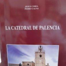 Libri: LA CATEDRAL DE PALENCIA JESUS CORIA PEDRO CALVO. Lote 261667895