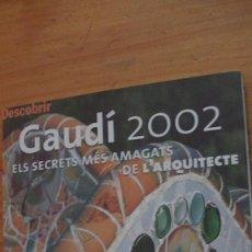 Libros: GAUDÍ 2002: ELS SECRETS MÉS AMAGATS DE L'ARQUITECTE. ED. EDICOLA-62. 2002. Lote 267171314