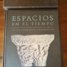Libros: ESPACIOS EN EL TIEMPO. 12 CATEDRALES ESPAÑOLAS. Lote 270541243
