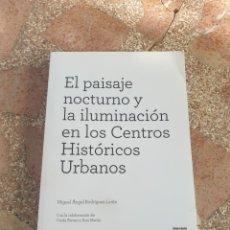 Libros: EL PAISAJE NOCTURNO Y LA ILUMINACIÓN EN LOS CENTROS HISTÓRICOS URBANOS - M. Á. RODRÍGUEZ LORITE. Lote 278865123