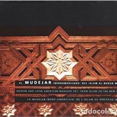 Libros: EL MUDEJAR IBEROAMERICANO DEL ISLAM AL NUEVO MUNDO - IBERIAN AND LATIN AMERICAN MUDEJA. Lote 295309153