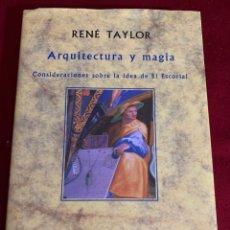 Libros: ARQUITECTURA Y MAGIA. CONSIDERACIONES SOBRE LA IDEA DE EL ESCORIAL. RENÉ TAYLOR. ED. SIRUELA.. Lote 297103723