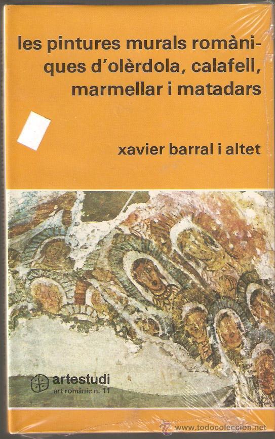 LES PINTURES MURALS ROMÀNIQUES D' OLERDOLA, CALAFELL, MARMELLAR I MATADARS. X.BARRAL. -VELL I BELL. (Libros Nuevos - Historia - Historia del Arte)