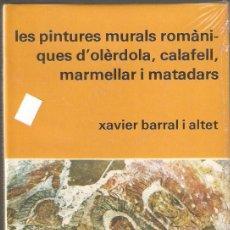 Libros: LES PINTURES MURALS ROMÀNIQUES D' OLERDOLA, CALAFELL, MARMELLAR I MATADARS. X.BARRAL. -VELL I BELL.. Lote 50512316