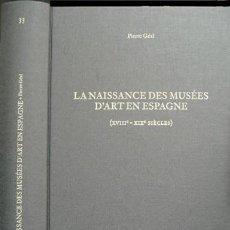 Libros: GÉAL, PIERRE. LA NAISSANCE DES MUSÉES D'ART EN ESPAGNE AU XVIIIÈME ET XIXÈME SIÈCLES. 2005.. Lote 103487927