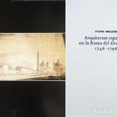 Libros: MOLEÓN GAVILANES, PEDRO. ARQUITECTOS ESPAÑOLES EN LA ROMA DEL GRAND TOUR, 1746-1796. 2003.. Lote 103488423