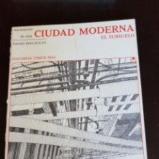 Libros: NACIMIENTO DE UNA CIUDAD MODERNA EL SUBSUELO. DAVID MACAULAY. Lote 108798703
