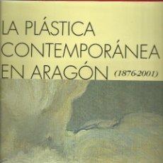 Libros: LA PLASTICA CONTEMPORANEA EN ARAGÓN, CONCHA LOMBA 1876 - 2001. Lote 117599447