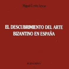 Libros: CORTÉS, MIGUEL. EL DESCUBRIMIENTO DEL ARTE BIZANTINO EN ESPAÑA. 1998.. Lote 128422423