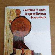 Libros: LIBRO CASTILLA Y LEÓN LO QUE SE LLEVARON DE AQUÍ COMPLETO Y ENCUADERNADO DIARIO DE LEÓN LA GACETA. Lote 140453162