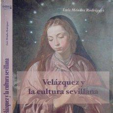 Libros: MÉNDEZ, LUIS. VELÁZQUEZ Y LA CULTURA SEVILLANA. 2005.. Lote 143567474