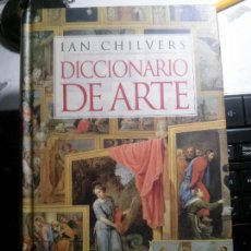 Libros: DICCIONARIO DEL ARTE, IAN CHILVERS, CIRCULO DE LECTORES.. Lote 144216410