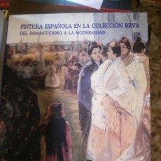 Libros: PINTURA ESPAÑOLA EN LA COLECCIÓN BBVA DEL ROMANTICIMO A LA MODERNIDAD. Lote 152142478