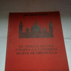 Libros: JUAN ANTONIO RAMÍREZ EL PERFIL DE UNA UTOPIA: LA CATEDRAL NUEVA DE ORIHUELA. Lote 152801492