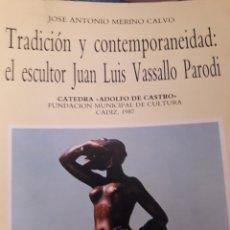 Libros: TRADICIÓN Y CONTEMPORANEIDAD. EL ESCULTOR JUAN LUIS VASALLO PARADI. Lote 156505494