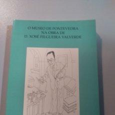 Libros: O MUSEO DE PONTEVEDRA NA OBRA DE XOSÉ FILGUEIRA VALVERDE. Lote 173221885