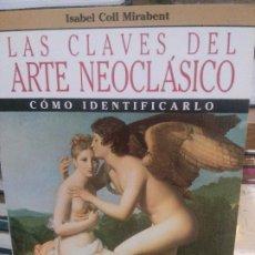 Libri: LAS CLAVES DEL ARTE NEOCLASICO, CÓMO IDENTIFICARLO, ISABEL COLL MIRABENT.. Lote 188587918