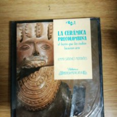 Libros: LIBRO, LA CERÁMICA PRECOLOMBINA. EL BARRO QUE LOS INDIOS HICIERON ARTE. EMMA SANCHEZ. NUEVO. PRESINT. Lote 202483377