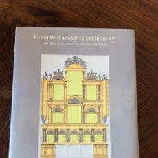 Libros: LIBRO EL RETABLO ARAGONÉS DEL SIGLO XVI. Lote 205022827