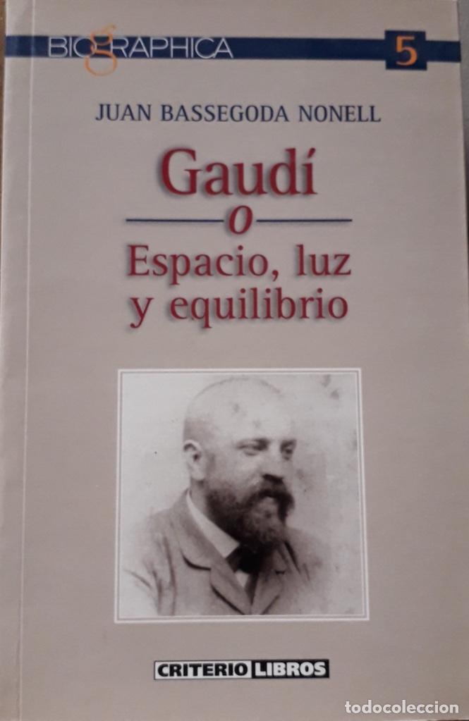GAUDÍ, ANTONI - BASSEGODA, JUAN - GAUDÍ O ESPACIO, LUZ Y EQUILIBRIO - MADRID 2002 (Libros Nuevos - Historia - Historia del Arte)